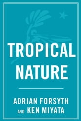Tropical Nature - Life and Death in the Rain Forests of Central and ebook by Adrian Forsyth,Ken Miyata