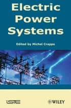 Electric Power Systems ebook by Michel Crappe