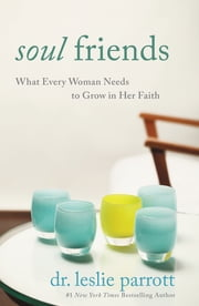 Soul Friends - What Every Woman Needs to Grow in Her Faith ebook by Leslie Parrott