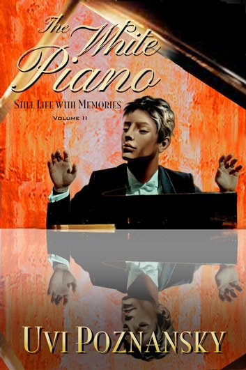 The White Piano - Still Life with Memories, #2 ebook by Uvi Poznansky
