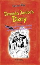 Dracula Junior's Diary - How I've Got Impaled During My Holiday in Transylvania ebook by Nana Pitz