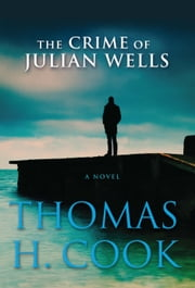 The Crime of Julian Wells ebook by Thomas H. Cook