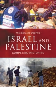 Israel and Palestine - Competing Histories ebook by Mike Berry,Greg Philo