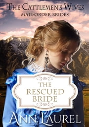 The Rescued Bride - Mail Order Brides ebook by Ann Laurel
