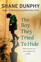 The Boy They Tried to Hide - The true story of a son, forgotten by society ebook by
