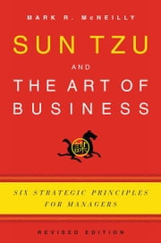 Sun Tzu and the Art of Business : Six Strategic Principles for Managers ebook by Mark R. McNeilly