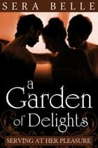 A Garden of Delights - Serving at Her Pleasure #3 ebook by Sera Belle