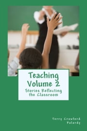 Teaching Vol. 2: Stories Reflecting the Classroom ebook by Terry Crawford Palardy