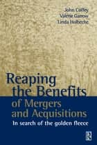 Reaping the Benefits of Mergers and Acquisitions ebook by John Coffey, Valerie Garrow, Linda Holbeche