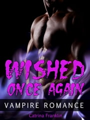 Vampire Romance: Wished Once Again ebook by Catrina Franklin