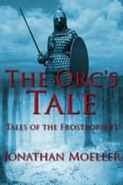 The Orc's Tale (Tales of the Frostborn short story) ebook by