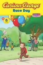 Curious George Race Day (CGTV Read-aloud) ebook by H. A. Rey