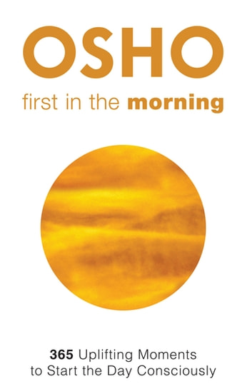 First in the Morning - 365 Uplifting Moments to Start the Day Consciously ebook by Osho,Osho International Foundation