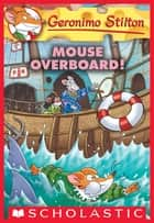 Mouse Overboard! (Geronimo Stilton #62) ebook by Geronimo Stilton