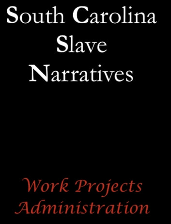 South Carolina Slave Narratives ebook by Work Projects Administration