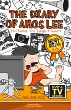 The Diary of Amos Lee - I'm Twelve, I'm Tough, I Tweet! ebook by Adeline Foo
