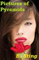 Pictures of Pyramids - romance ebook by B. Sting
