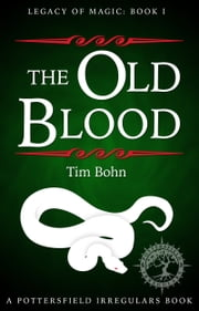 The Old Blood - Legacy of Magic: Book I ebook by Tim Bohn