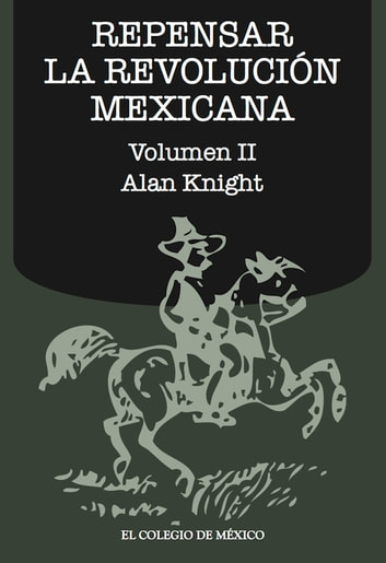 Repensar la Revolución Mexicana (volumen II) ebooks by Alan Knight