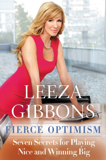 Fierce Optimism - Seven Secrets for Playing Nice and Winning Big ebook by Leeza Gibbons