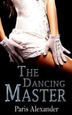 The Dancing Master ebook by Paris Alexander