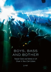 Boys, Bass and Bother - Popular Dance and Identity in UK Drum 'n' Bass Club Culture ebook by Jo Hall
