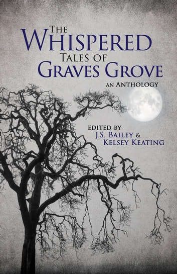 The Whispered Tales of Graves Grove ebook by J.S. Bailey,Kelsey Keating,Matthew Howe,Mackenzie Flohr,Elise Manion
