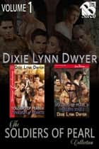 The Soldiers of Pearl Collection, Volume 1 ebook by Dixie Lynn Dwyer
