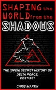 Shaping the World from the Shadows: The (Open) Secret History of Delta Force Post-9/11