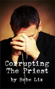 Corrupting the Priest (MFF Threesome Interracial Erotica) ebook by Bebe Lix
