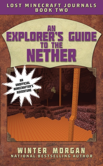 An Explorer's Guide to the Nether - Lost Minecraft Journals, Book Two ebook by Winter Morgan