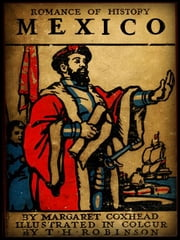 Romance of History, Mexico(1909) - (Colour Illustrations) ebook by Margaret Duncan Coxhead
