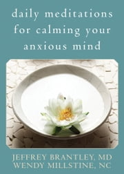 Daily Meditations for Calming Your Anxious Mind ebook by Jeffrey Brantley, MD, Wendy Millstine,...