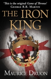 The Iron King (The Accursed Kings, Book 1) 電子書 by Maurice Druon