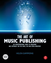 The Art of Music Publishing - An entrepreneurial guide to publishing and copyright for the music, film, and media industries ebook by Helen Gammons