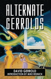 Alternate Gerrolds - An Assortment of Fictitious Lives ebook by Mike Resnick,David  Gerrold
