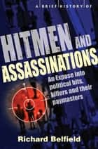 A Brief History of Hitmen and Assassinations ebook by Richard Belfield