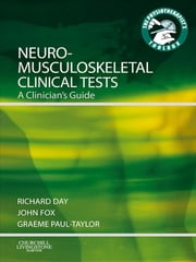 Neuromusculoskeletal Clinical Tests - A Clinician's Guide ebook by Richard Jasper Day,John Edward Fox,Graeme Paul-Taylor