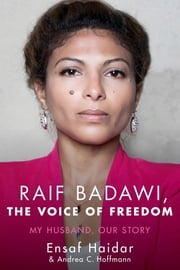 Raif Badawi, The Voice of Freedom - My Husband, Our Story ebook by Ensaf Haidar, Andrea Claudia Hoffmann