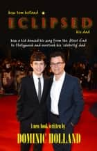 How Tom Holland Eclipsed his Dad eBook by Dominic Holland