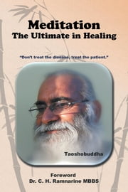 Meditation - The Ultimate in Healing ebook by Taoshobuddha