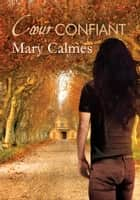 Cœur confiant ebook by Mary Calmes, Guillaume Henry