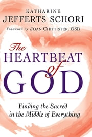 The Heartbeat of God - Finding the Sacred in the Middle of Everything ebook by The Most Rev. Katharine Jefferts Schori