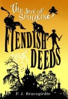 Fiendish Deeds ebook by P.J. Bracegirdle