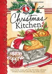 Christmas Kitchen Cookbook - Festive family recipes, gifts from the kitchen and sweet Christmas memories…share the joy of the season! ebook by Gooseberry Patch