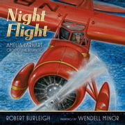Night Flight - Amelia Earhart Crosses the Atlantic ebook by Robert Burleigh,Wendell Minor