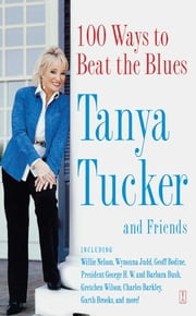 100 Ways to Beat the Blues - An Uplifting Book for Anyone Who's Down ebook by Tanya Tucker