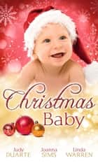 Christmas Baby: A Baby Under the Tree / A Baby For Christmas / Her Christmas Hero (Mills & Boon M&B) ebook by Judy Duarte, Joanna Sims, Linda Warren