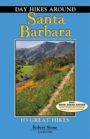 Day Hikes Around Santa Barbara - 113 Great Hikes ebook by Robert Stone
