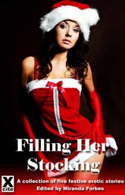 Filling Her Stockings - A collection of five festive erotic stories ebook by Elizabeth Coldwell,Mimi Elise,Jodie Johnson-Smith,Amelia Thornton,Caz Jones,Miranda Forbes